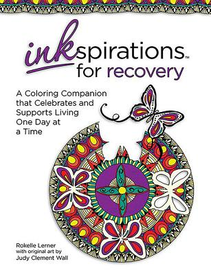 Inkspirations for Recovery: A Coloring Companion that Celebrates and Supports Living One Day at a Time - Lerner, Rokelle