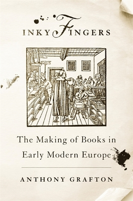 Inky Fingers: The Making of Books in Early Modern Europe - Grafton, Anthony