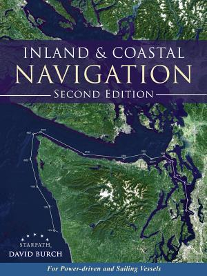 Inland and Coastal Navigation: For Power-Driven and Sailing Vessels, 2nd Edition - Burch, David, and Burch, Tobias (Designer)