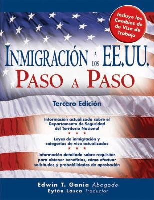 Inmigracion A los EE.UU. Paso A Paso - Gania, Edwin T, Atty.