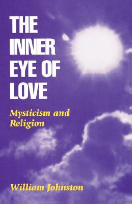 Inner Eye of Love: Mysticism and Religion - Johnston, William