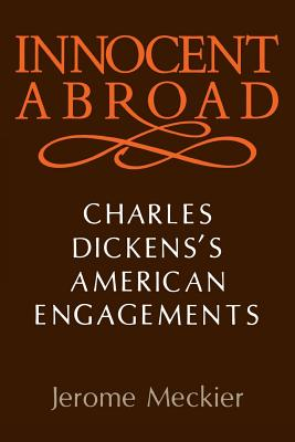 Innocent Abroad: Charles Dickens's American Engagements - Meckier, Jerome