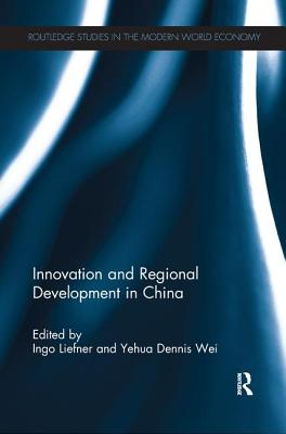Innovation and Regional Development in China - Liefner, Ingo (Editor), and Wei, Yehua Dennis (Editor)