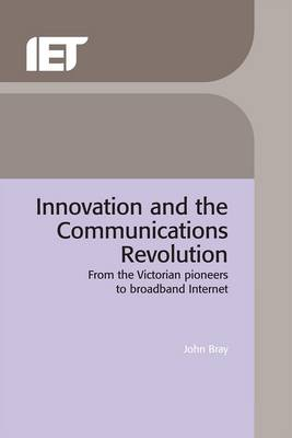 Innovation and the Communications Revolution - Bray, John