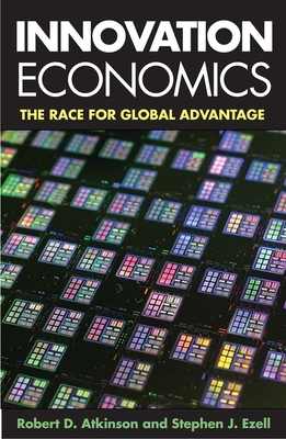 Innovation Economics: The Race for Global Advantage - Atkinson, Robert D