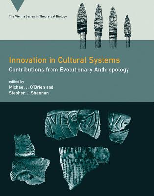 Innovation in Cultural Systems: Contributions from Evolutionary Anthropology - O'Brien, Michael J, Professor (Editor), and Shennan, Stephen J (Editor)