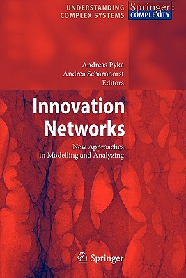 Innovation Networks: New Approaches in Modelling and Analyzing - Pyka, Andreas (Editor), and Scharnhorst, Andrea (Editor)