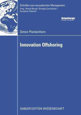 Innovation Offshoring: From Cost to Growth: Analysis of Innovation Offshoring Strategies with Evidence from European Sponsors and Asian Contract Researchers - Knyphausen-Aufse, Prof Dr Dodo Zu (Foreword by), and Plankenhorn, Simon