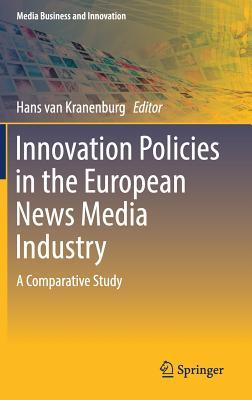 Innovation Policies in the European News Media Industry: A Comparative Study - Van Kranenburg, Hans (Editor)