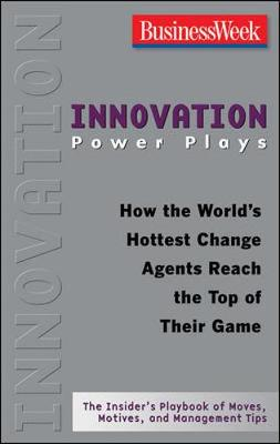 Innovation Power Plays: How the World's Hottest Change Agents Reach the Top of Their Game - McGraw-Hill (Creator)