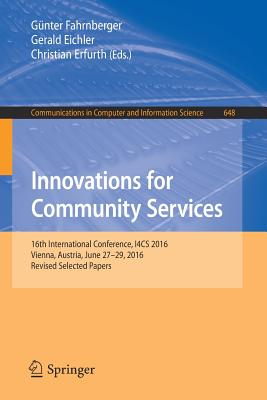 Innovations for Community Services: 16th International Conference, I4cs 2016, Vienna, Austria, June 27-29, 2016, Revised Selected Papers - Fahrnberger, Gunter (Editor)