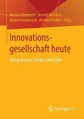 Innovationsgesellschaft Heute: Perspektiven, Felder Und Falle - Rammert, Werner (Editor)