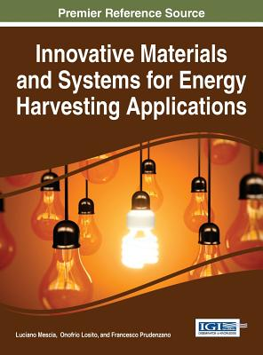Innovative Materials and Systems for Energy Harvesting Applications - Mescia, Luciano (Editor), and Losito, Onofrio (Editor), and Prudenzano, Francesco (Editor)