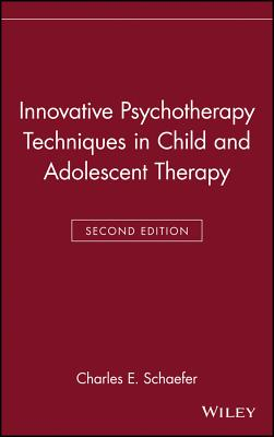 Innovative Psychotherapy Techniques in Child and Adolescent Therapy - Schaefer, Charles E, PhD (Editor)
