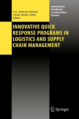 Innovative Quick Response Programs in Logistics and Supply Chain Management - Cheng, T. C. Edwin (Editor), and Choi, Tsan-Ming (Editor)