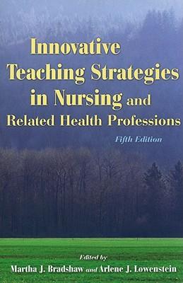 Innovative Teaching Strategies in Nursing and Related Health Professions - Bradshaw, Martha, and Lowenstein, Arlene, RN, PhD