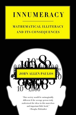 Innumeracy: Mathematical Illiteracy and Its Consequences - Paulos, John Allen, Professor
