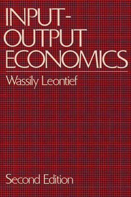 Input-Output Economics - Leontief, Wassily W, and Leontief, Wassily (Editor)