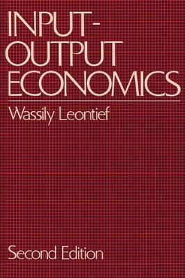 Input-Output Economics - Leontief, Wassily W