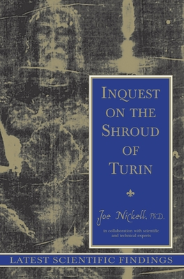 Inquest on the Shroud of Turin: Latest Scientific Findings - Nickell, Joe