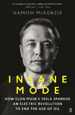 Insane Mode: How Elon Musk's Tesla Sparked an Electric Revolution to End the Age of Oil - McKenzie, Hamish