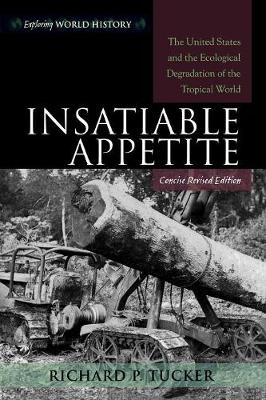Insatiable Appetite: The United States and the Ecological Degradation of the Tropical World - Tucker, Richard P