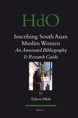 Inscribing South Asian Muslim Women: An Annotated Bibliogaphy & Research Guide - Aftab, Tahera