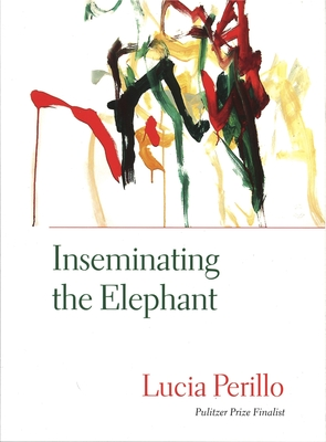 Inseminating the Elephant - Perillo, Lucia