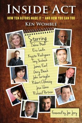 Inside ACT: How Ten Actors Made It and How You Can Too - Womble, Ken, and Jory, Jon (Afterword by)