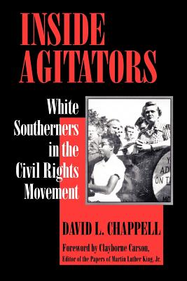 Inside Agitators: White Southerners in the Civil Rights Movement - Chappell, David L, Professor