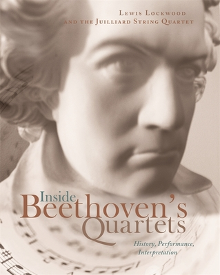 Inside Beethoven's Quartets: History, Interpretation, Performance - Lockwood, Lewis, and Smirnoff, Joel, and Copes, Ronald