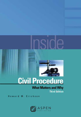 Inside Civil Procedure: What Matters and Why - Erichson, Howard M