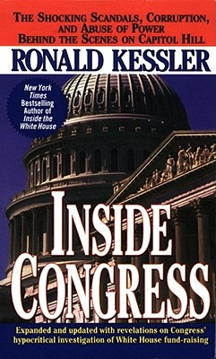 Inside Congress: The Shocking Scandals, Corruption, and Abuse of Power Behind the Scenes on Capitol Hill - Kessler, Ronald