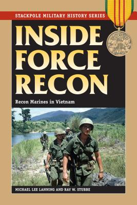 Inside Force Recon: Recon Marines in Vietnam - Lanning, Michael, and Stubbe, Ray