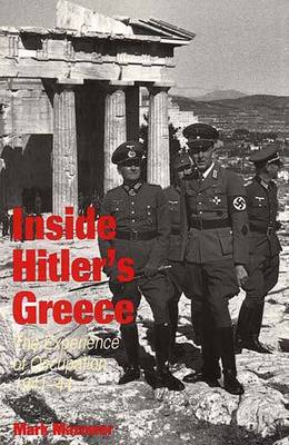 Inside Hitler's Greece: The Experience of Occupation, 1941-44 - Mazower, Mark, Professor