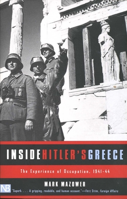 Inside Hitler's Greece: The Experience of Occupation, 1941-44 - Mazower, Mark