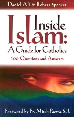 Inside Islam: A Guide for Catholics: 100 Questions and Answers - Ali, Daniel, and Spencer, Robert