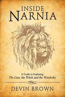 Inside Narnia: A Guide to Exploring the Lion, the Witch and the Wardrobe - Brown, Devin
