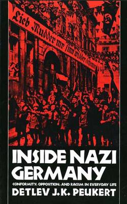 Inside Nazi Germany: Conformity, Opposition, and Racism in Everyday Life - Peukert, Detlev J K, and Deveson, Richard