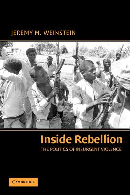 Inside Rebellion: The Politics of Insurgent Violence - Weinstein, Jeremy M