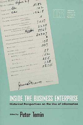 Inside the Business Enterprise: Historical Perspectives on the Use of Information - Temin, Peter (Editor)