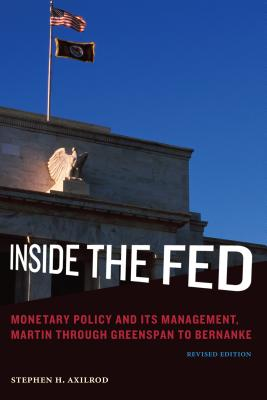 Inside the Fed: Monetary Policy and Its Management, Martin through Greenspan to Bernanke - Axilrod, Stephen H.