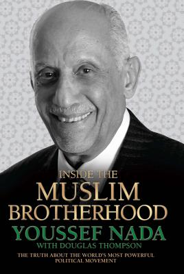 Inside the Muslim Brotherhood: The Authorised Biography of Youssef Nada - Thompson, Douglas, and Nada, Youssef