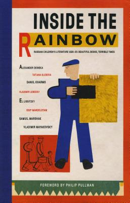 Inside the Rainbow: Russian Children's Literature 1920-1935: Beautiful Books, Terrible Times - Rothenstein, Julian, and Budashevskaya, Olga (Editor), and Pullman, Philip (Foreword by)