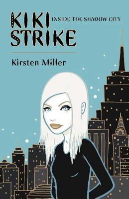 Inside the Shadow City: Kiki Strike - Miller, Kirsten