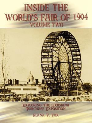 Inside the World's Fair of 1904: Exploring the Louisiana Purchase Exposition Volume 2 - Fox, Elana V