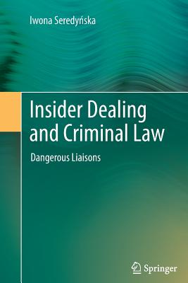 Insider Dealing and Criminal Law: Dangerous Liaisons - Seredynska, Iwona