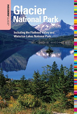Insiders' Guide to Glacier National Park: Including the Flathead Valley and Waterton Lakes National Park - Olin, Susan