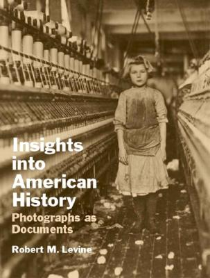 Insights Into American History: Photographs as Documents - Levine, Robert M
