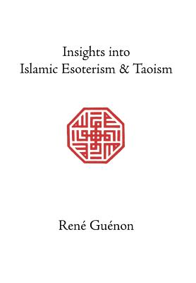 Insights into Islamic Esoterism and Taoism - Guenon, Rene, and Fohr, Henry (Translated by), and Wetmore, James Richard (Editor)